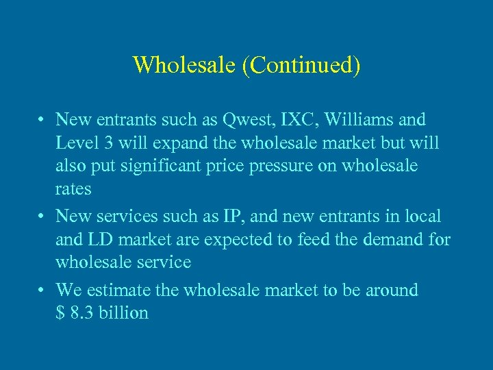 Wholesale (Continued) • New entrants such as Qwest, IXC, Williams and Level 3 will