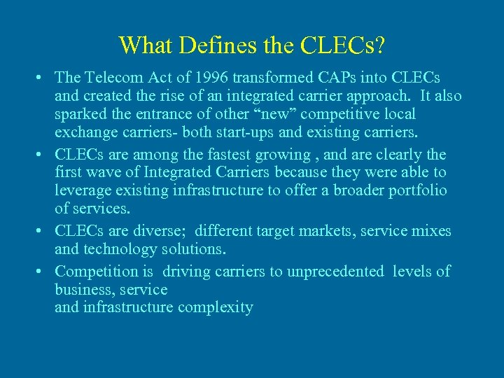 What Defines the CLECs? • The Telecom Act of 1996 transformed CAPs into CLECs