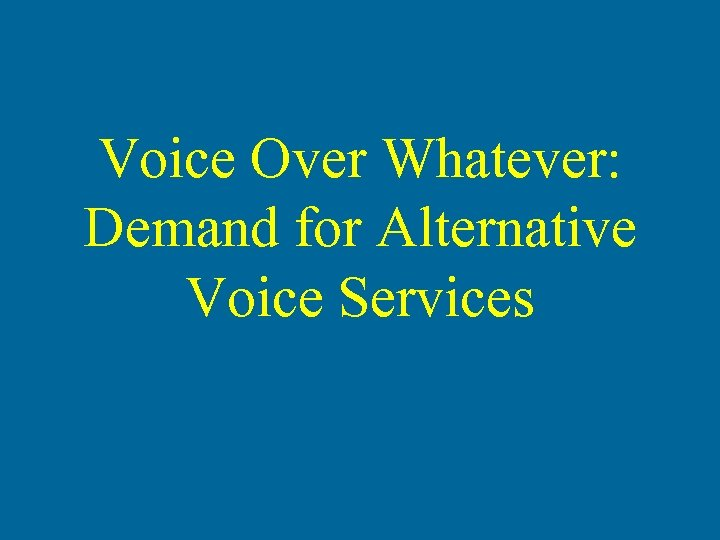 Voice Over Whatever: Demand for Alternative Voice Services