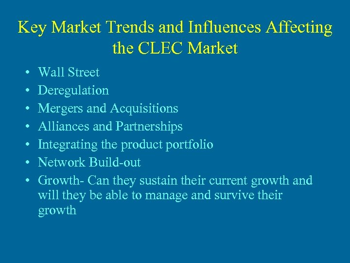 Key Market Trends and Influences Affecting the CLEC Market • • Wall Street Deregulation