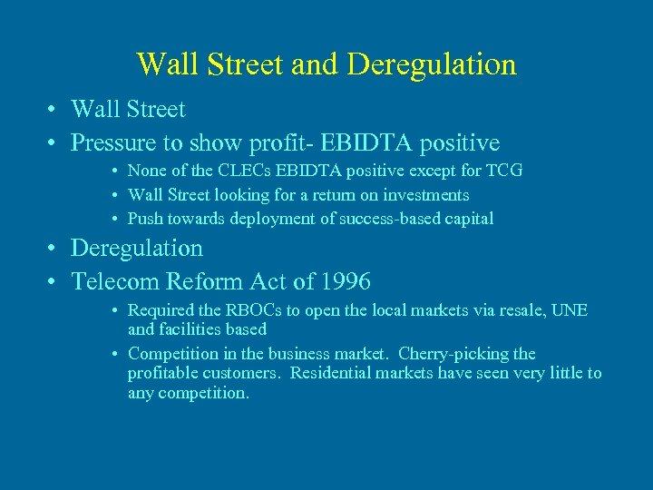Wall Street and Deregulation • Wall Street • Pressure to show profit- EBIDTA positive