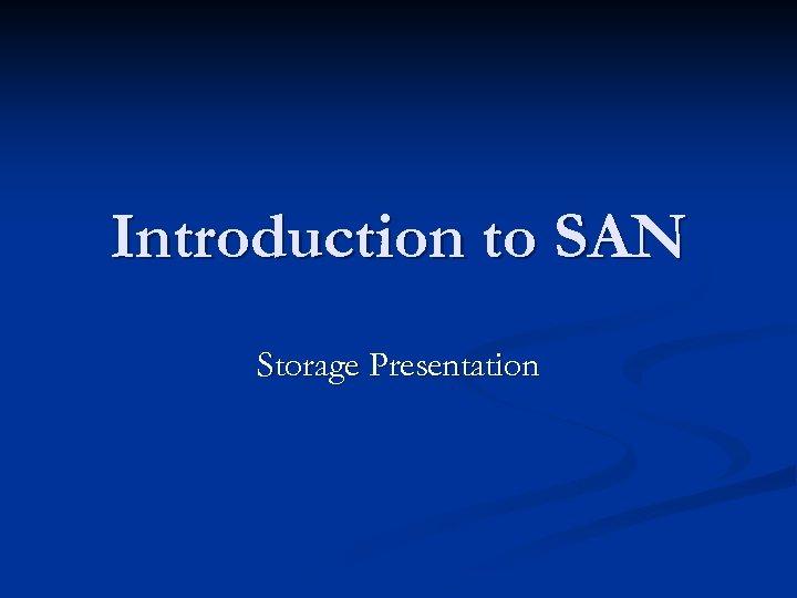 Introduction to SAN Storage Presentation