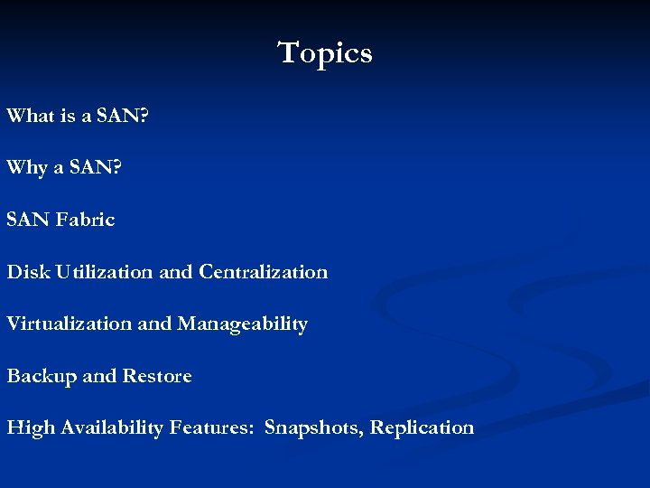 Topics What is a SAN? Why a SAN? SAN Fabric Disk Utilization and Centralization