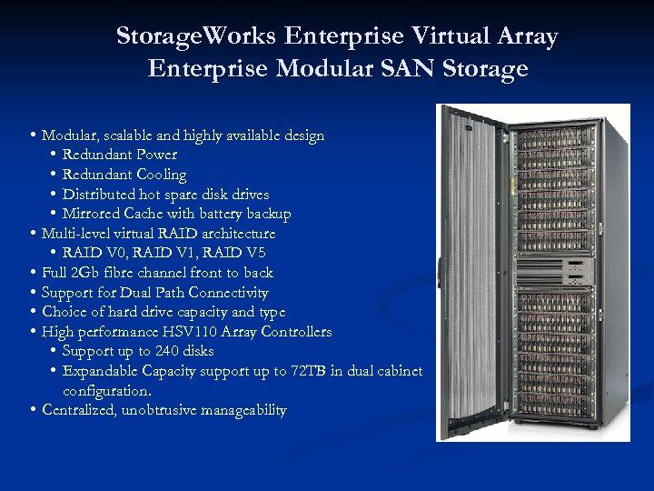 Storage. Works Enterprise Virtual Array Enterprise Modular SAN Storage • Modular, scalable and highly