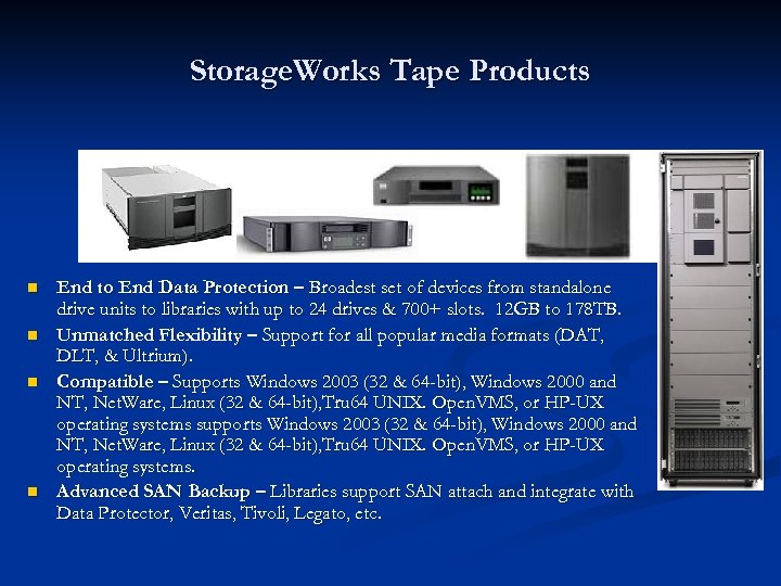 Storage. Works Tape Products n n End to End Data Protection – Broadest set