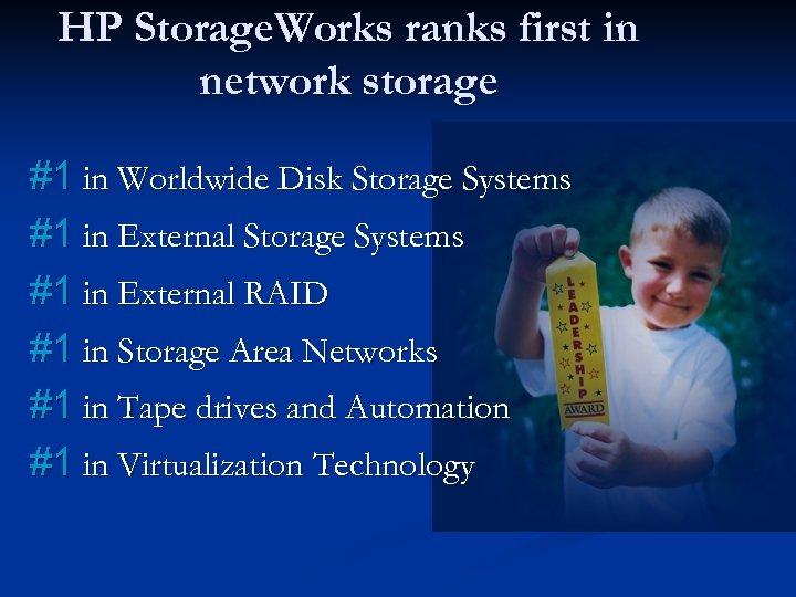 HP Storage. Works ranks first in network storage #1 in Worldwide Disk Storage Systems