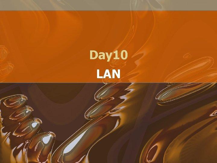 Day 10 LAN