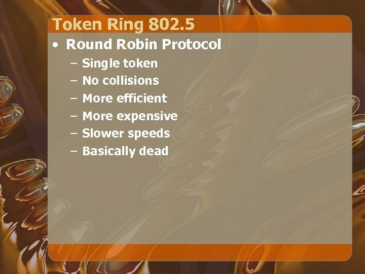 Token Ring 802. 5 • Round Robin Protocol – – – Single token No