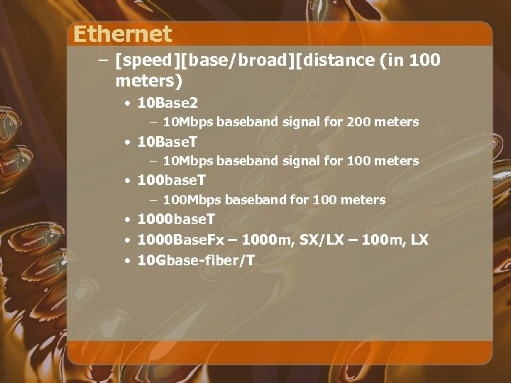 Ethernet – [speed][base/broad][distance (in 100 meters) • 10 Base 2 – 10 Mbps baseband