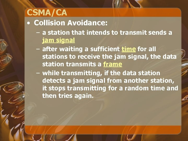 CSMA/CA • Collision Avoidance: – a station that intends to transmit sends a jam