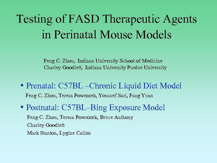 Testing of FASD Therapeutic Agents in Perinatal Mouse Models Feng C. Zhou, Indiana University