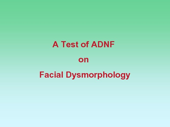 A Test of ADNF on Facial Dysmorphology