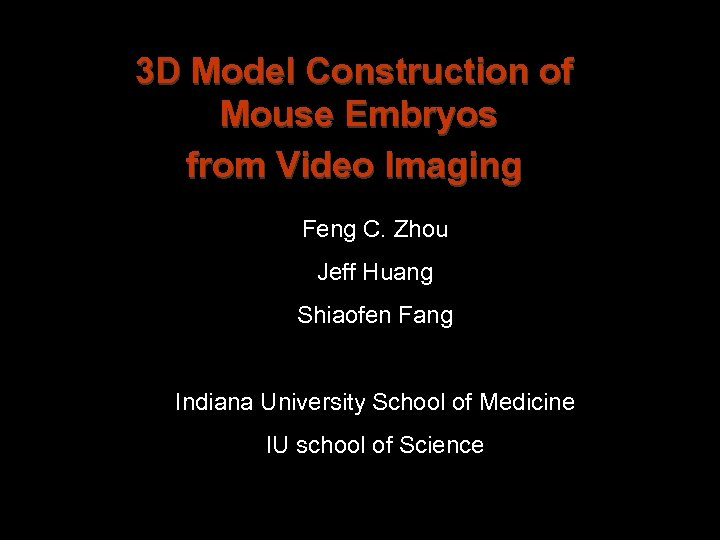 3 D Model Construction of Mouse Embryos from Video Imaging Feng C. Zhou Jeff