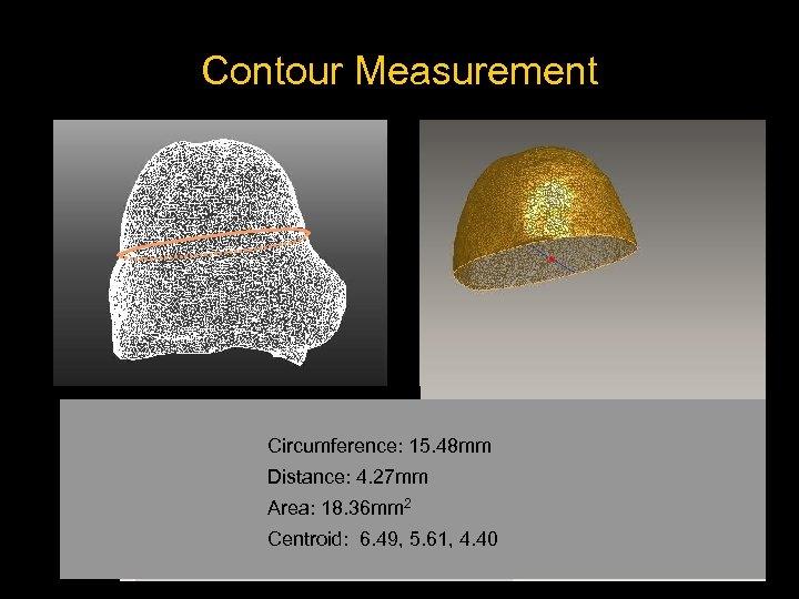 Contour Measurement Circumference: 15. 48 mm Distance: 4. 27 mm Area: 18. 36 mm