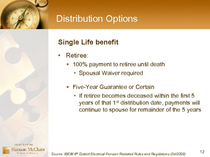 Distribution Options Single Life benefit • Retiree: § 100% payment to retiree until death
