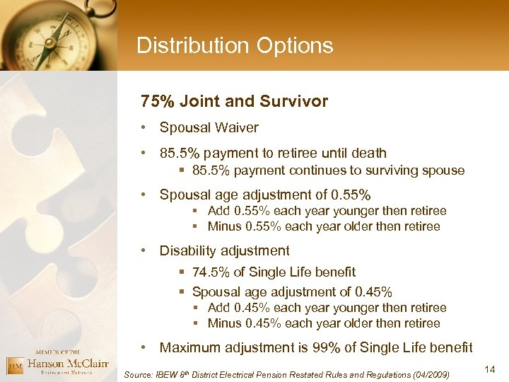 Distribution Options 75% Joint and Survivor • Spousal Waiver • 85. 5% payment to