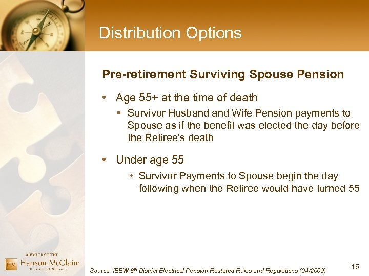 Distribution Options Pre-retirement Surviving Spouse Pension • Age 55+ at the time of death
