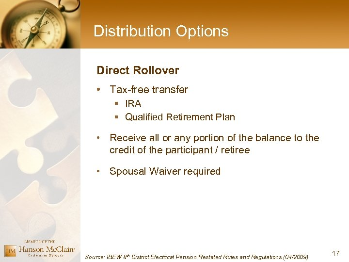 Distribution Options Direct Rollover • Tax-free transfer § IRA § Qualified Retirement Plan •