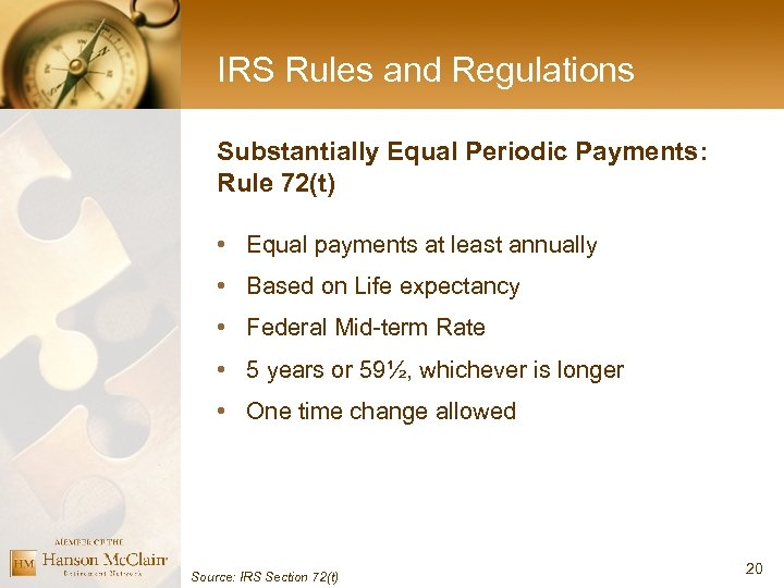 IRS Rules and Regulations Substantially Equal Periodic Payments: Rule 72(t) • Equal payments at