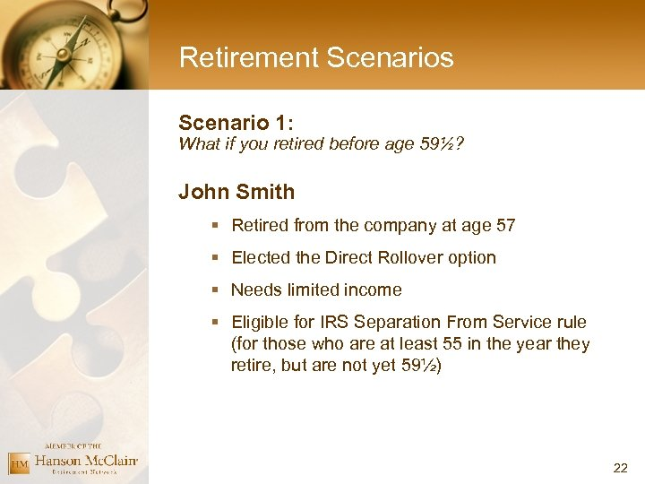 Retirement Scenarios Scenario 1: What if you retired before age 59½? John Smith §