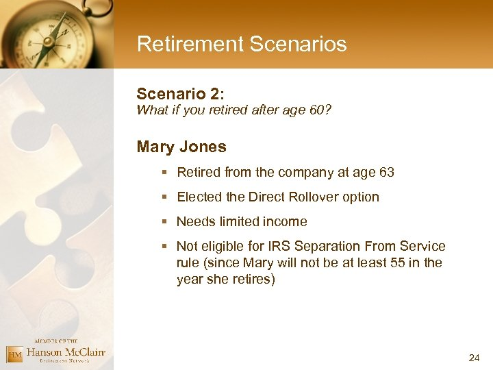 Retirement Scenarios Scenario 2: What if you retired after age 60? Mary Jones §