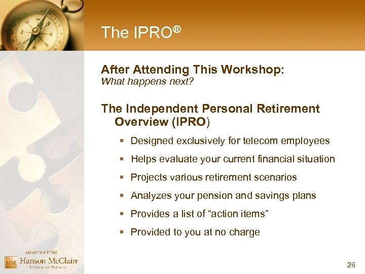 The IPRO® After Attending This Workshop: What happens next? The Independent Personal Retirement Overview