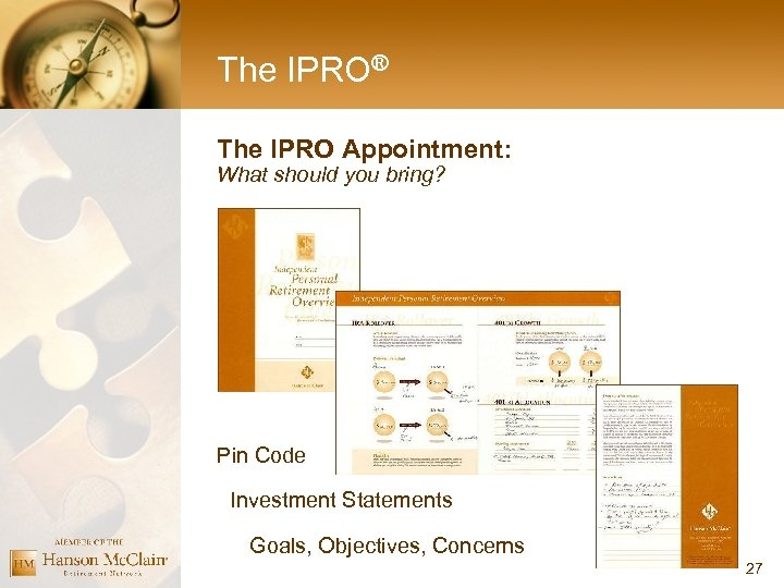 The IPRO® The IPRO Appointment: What should you bring? Pin Code Investment Statements Goals,