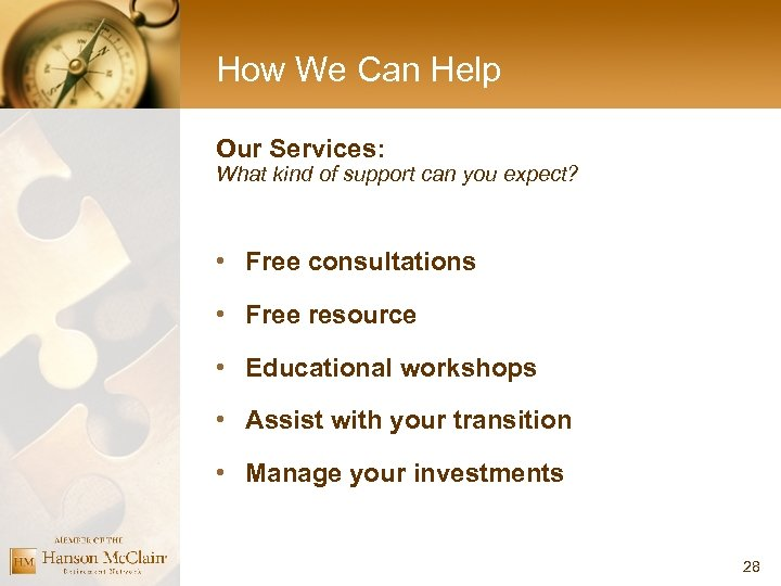 How We Can Help Our Services: What kind of support can you expect? •
