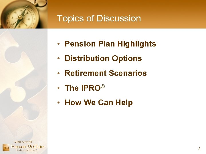 Topics of Discussion • Pension Plan Highlights • Distribution Options • Retirement Scenarios •