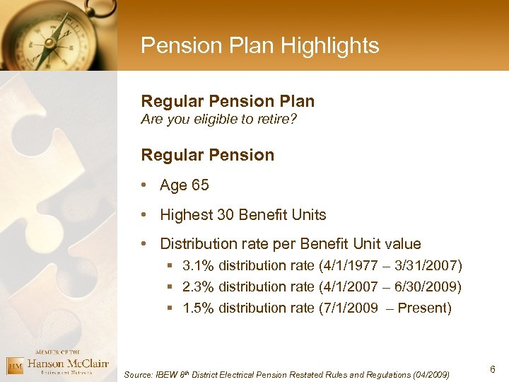 Pension Plan Highlights Regular Pension Plan Are you eligible to retire? Regular Pension •