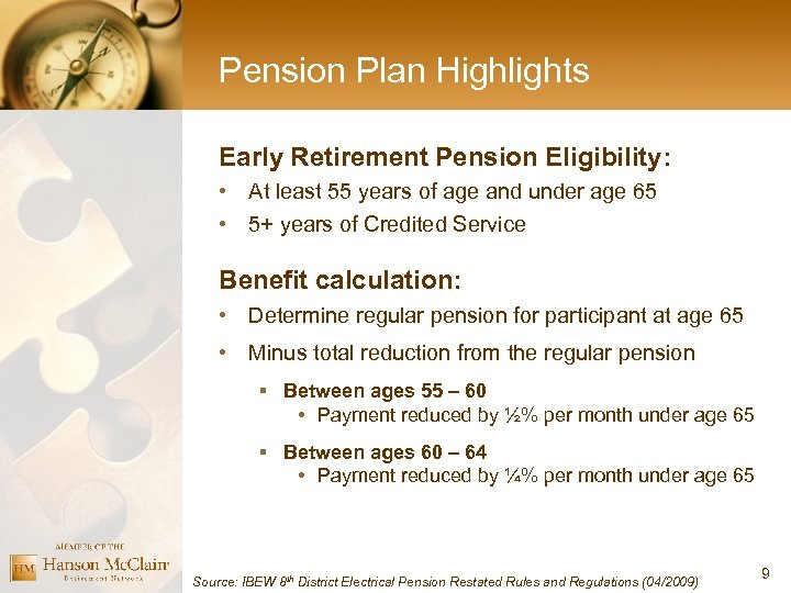 Pension Plan Highlights Early Retirement Pension Eligibility: • At least 55 years of age