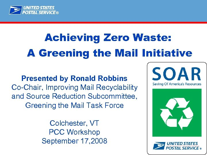 ® Achieving Zero Waste: A Greening the Mail Initiative Presented by Ronald Robbins Co-Chair,