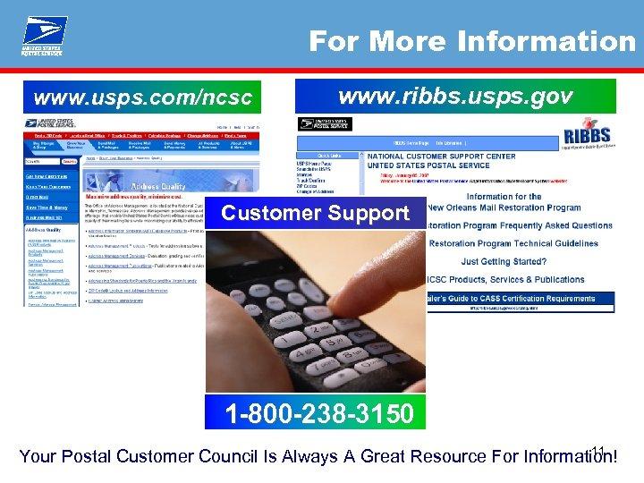 For More Information www. usps. com/ncsc www. ribbs. usps. gov Customer Support 1 -800