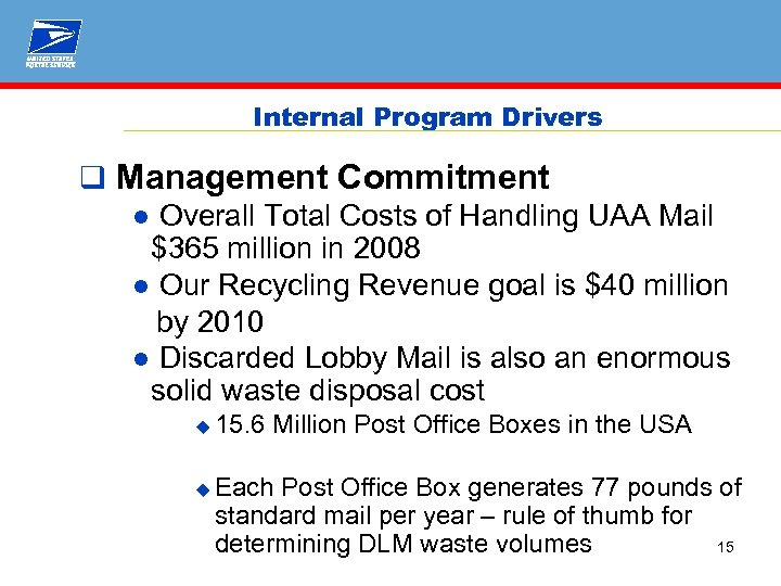 Internal Program Drivers q Management Commitment ● Overall Total Costs of Handling UAA Mail
