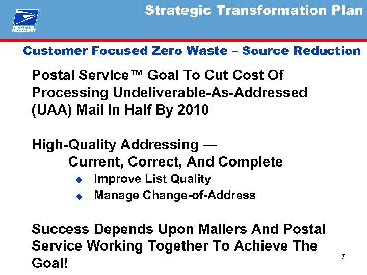 Strategic Transformation Plan Customer Focused Zero Waste – Source Reduction Postal Service™ Goal To