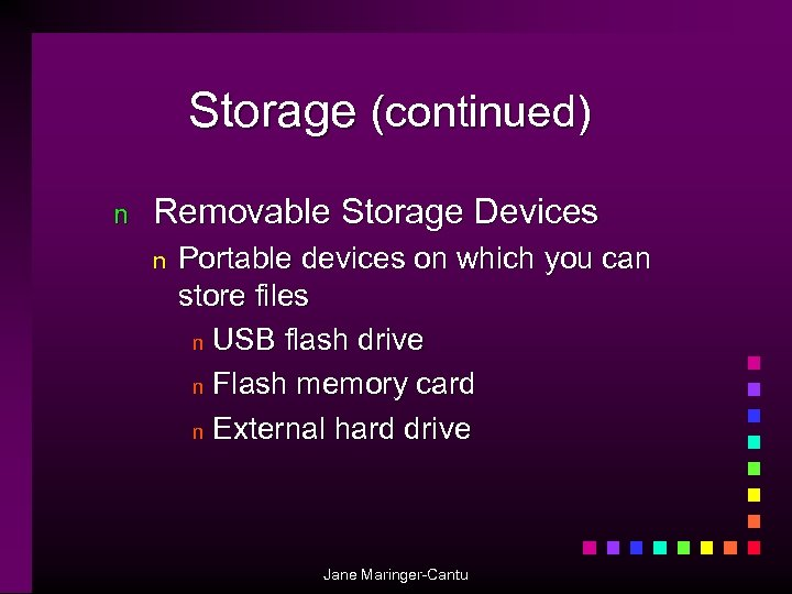 Storage (continued) n Removable Storage Devices n Portable devices on which you can store