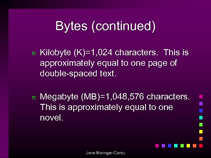 Bytes (continued) n Kilobyte (K)=1, 024 characters. This is approximately equal to one page