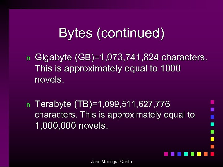 Bytes (continued) n Gigabyte (GB)=1, 073, 741, 824 characters. This is approximately equal to