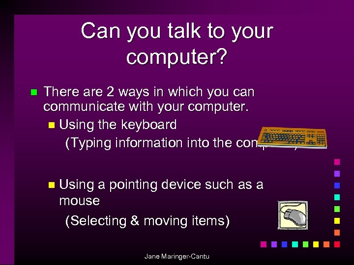 Can you talk to your computer? n There are 2 ways in which you