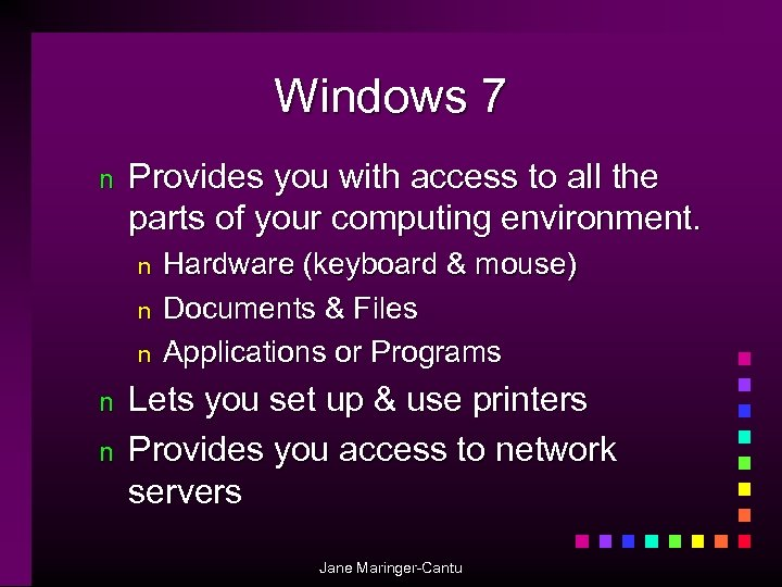 Windows 7 n Provides you with access to all the parts of your computing