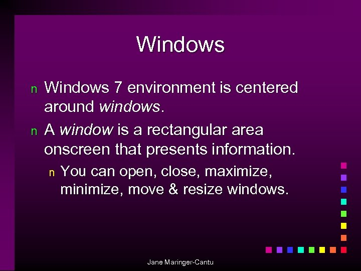 Windows n n Windows 7 environment is centered around windows. A window is a