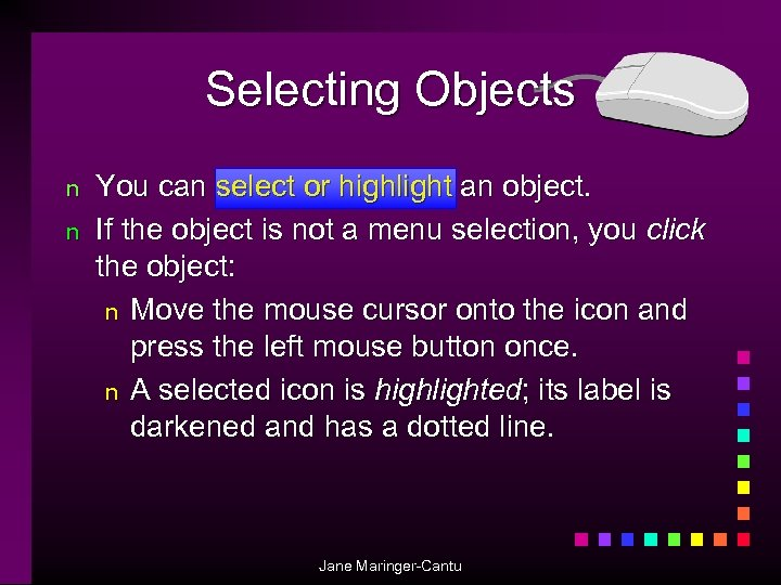 Selecting Objects n n You can select or highlight an object. If the object