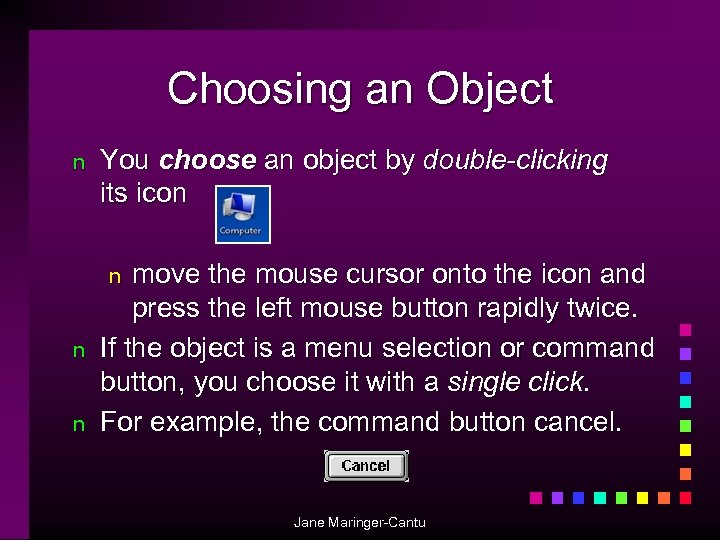 Choosing an Object n You choose an object by double-clicking its icon move the