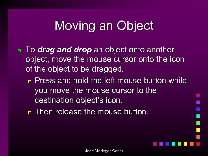 Moving an Object n To drag and drop an object onto another object, move