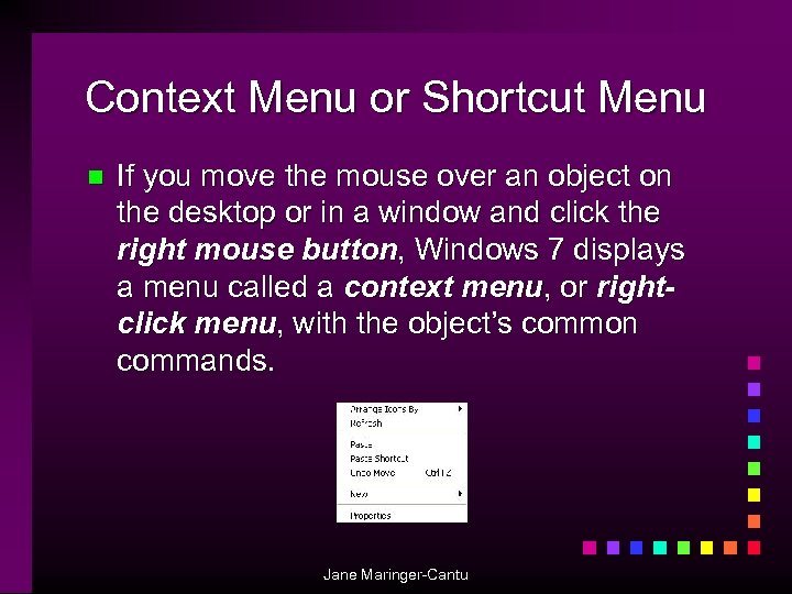 Context Menu or Shortcut Menu n If you move the mouse over an object