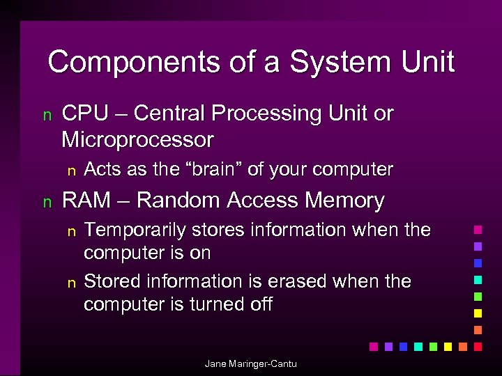 Components of a System Unit n CPU – Central Processing Unit or Microprocessor n