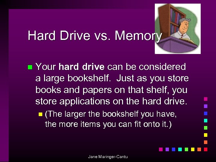 Hard Drive vs. Memory n Your hard drive can be considered a large bookshelf.