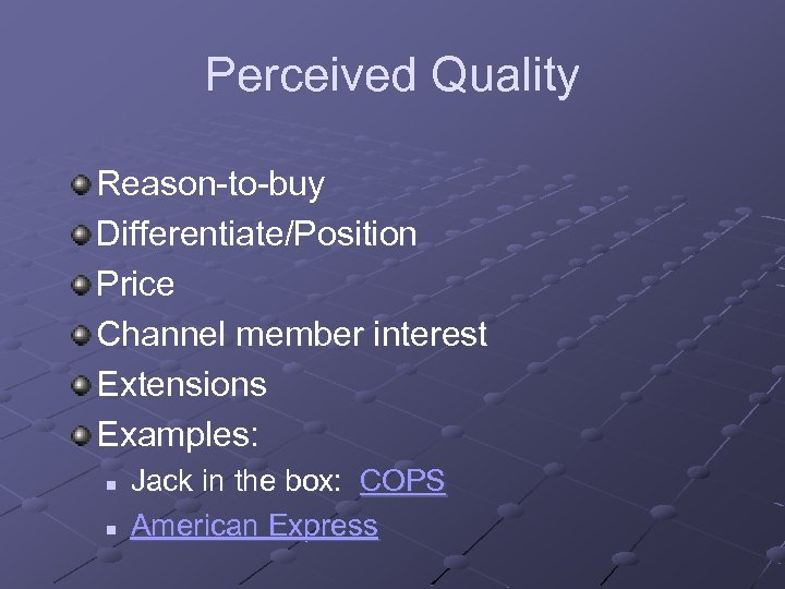 Perceived Quality Reason-to-buy Differentiate/Position Price Channel member interest Extensions Examples: n n Jack in