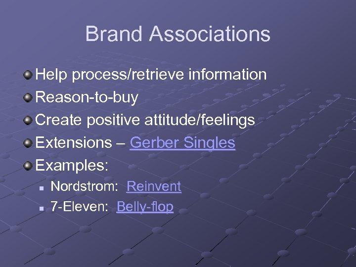 Brand Associations Help process/retrieve information Reason-to-buy Create positive attitude/feelings Extensions – Gerber Singles Examples: