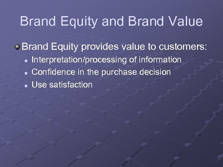 Brand Equity and Brand Value Brand Equity provides value to customers: n n n